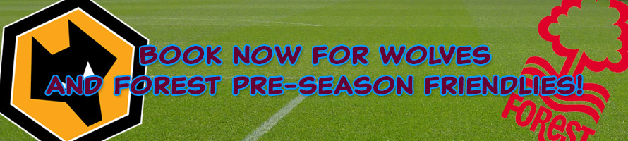 Book now for Wolves and Forest pre-season friendlies!
